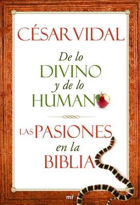 De lo divino y de lo humano. Las pasiones de la Biblia